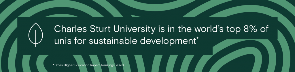Charles Sturt University is in the world's top 7% of unis for sustainable development*   *Times Higher Education Impact Rankings 2020