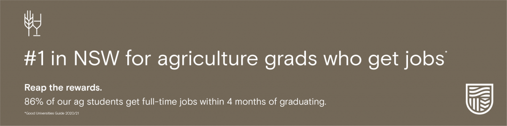 #1 in NSW for agriculture grads who get jobs. Reap the rewards. 86% of our ag students get full-time jobs  within 4 months of graduating. 2020/21 Good Universities Guide.