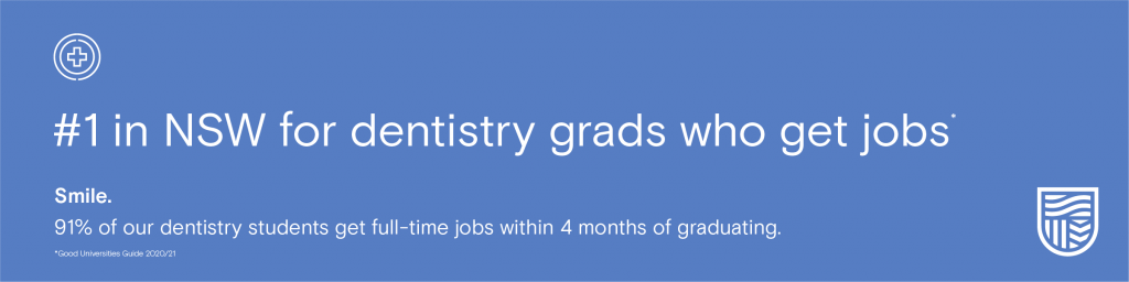 #1 in NSW for dentistry grads who get jobs. Smile. 91% of our dentistry students get full-time jobs within 4 months of graduating.